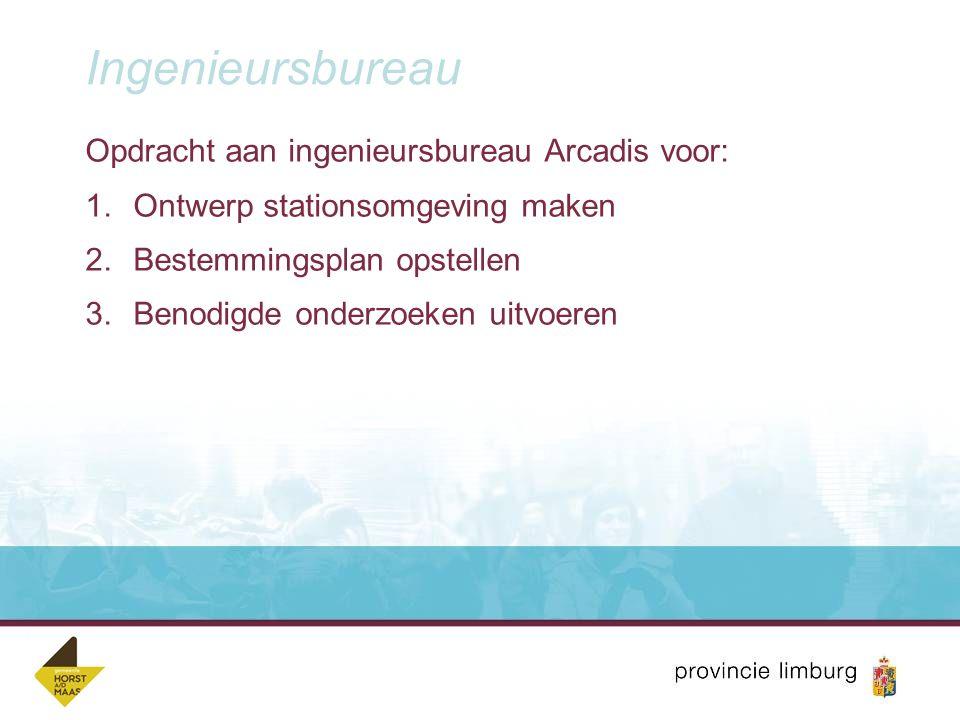 Ingenieursbureau Opdracht aan ingenieursbureau Arcadis voor: 1.Ontwerp stationsomgeving maken 2.Bestemmingsplan opstellen 3.Benodigde onderzoeken uitv