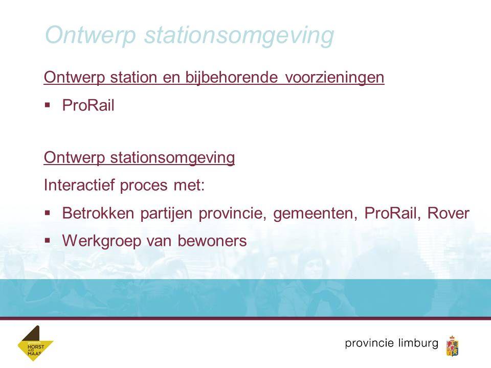 Ontwerp stationsomgeving Ontwerp station en bijbehorende voorzieningen  ProRail Ontwerp stationsomgeving Interactief proces met:  Betrokken partijen