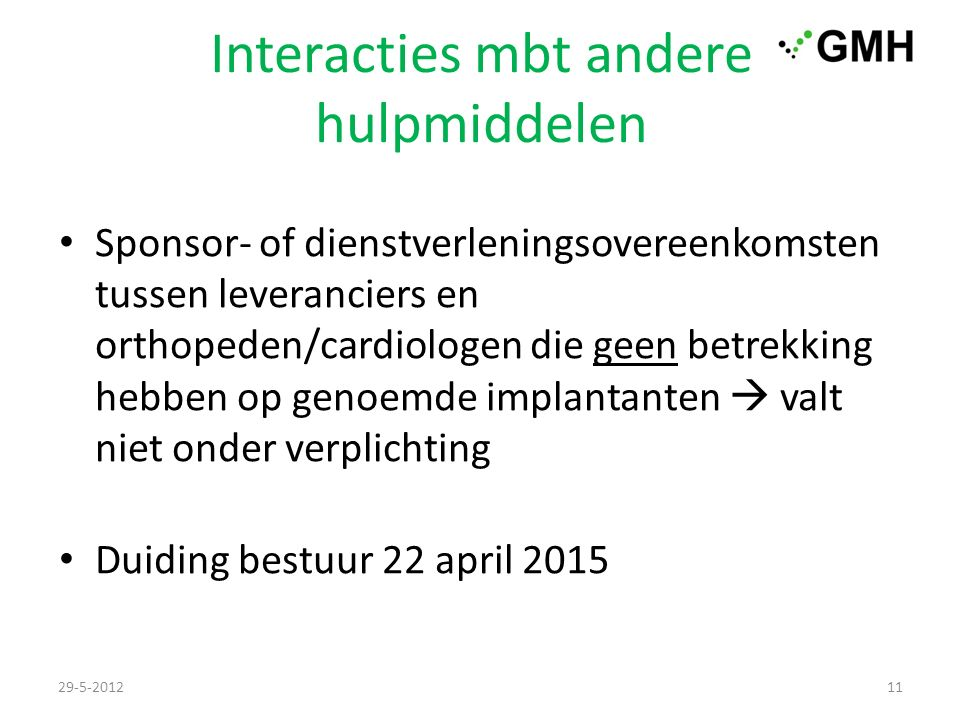 Interacties mbt andere hulpmiddelen Sponsor- of dienstverleningsovereenkomsten tussen leveranciers en orthopeden/cardiologen die geen betrekking hebben op genoemde implantanten  valt niet onder verplichting Duiding bestuur 22 april 2015 29-5-201211