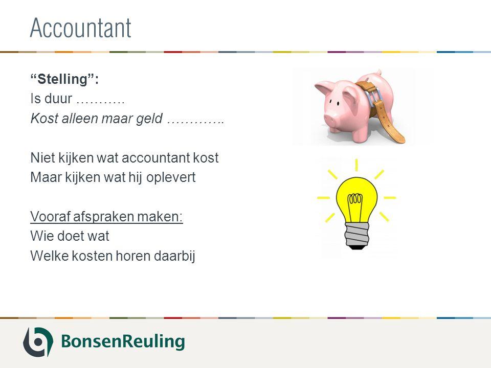 Accountant Stelling : Is duur ………..Kost alleen maar geld ………….