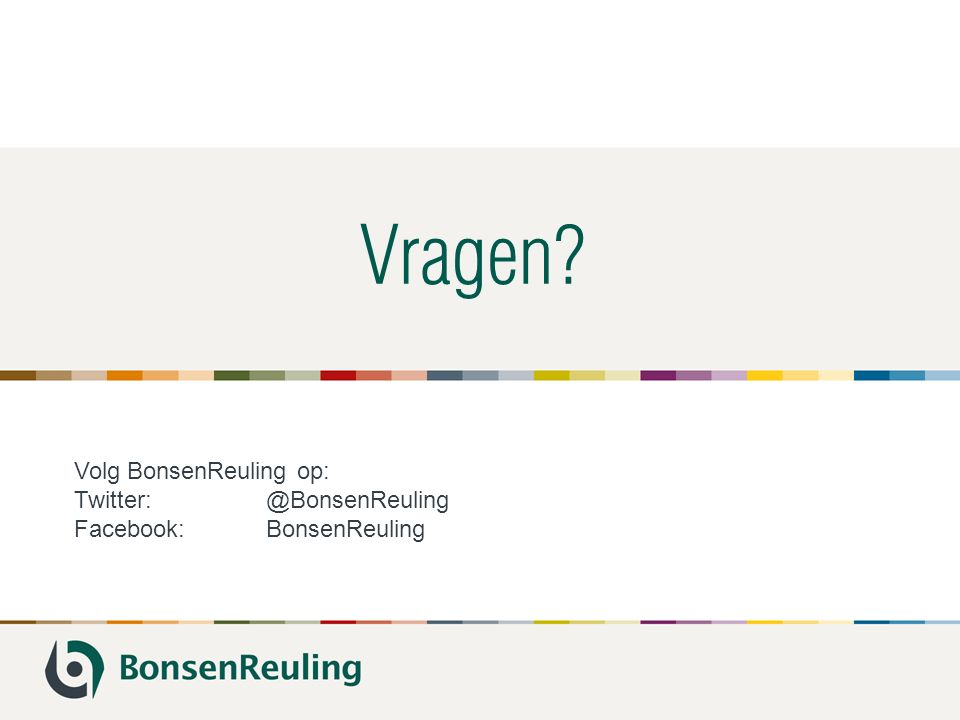 Vragen? Volg BonsenReuling op: Twitter: @BonsenReuling Facebook:BonsenReuling