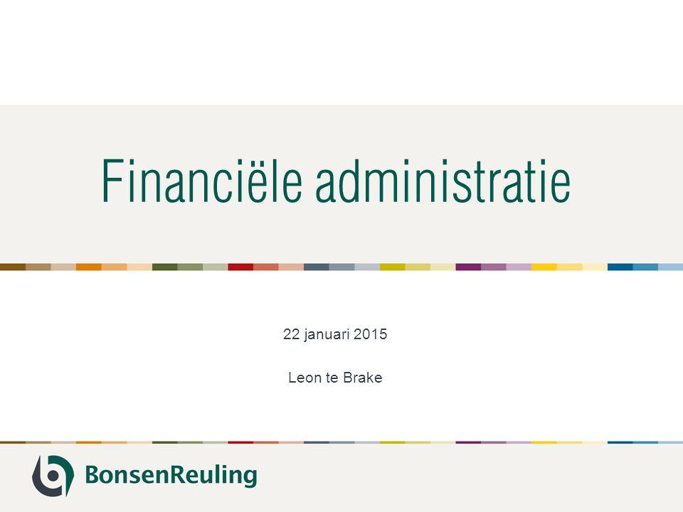 Financiële administratie 22 januari 2015 Leon te Brake