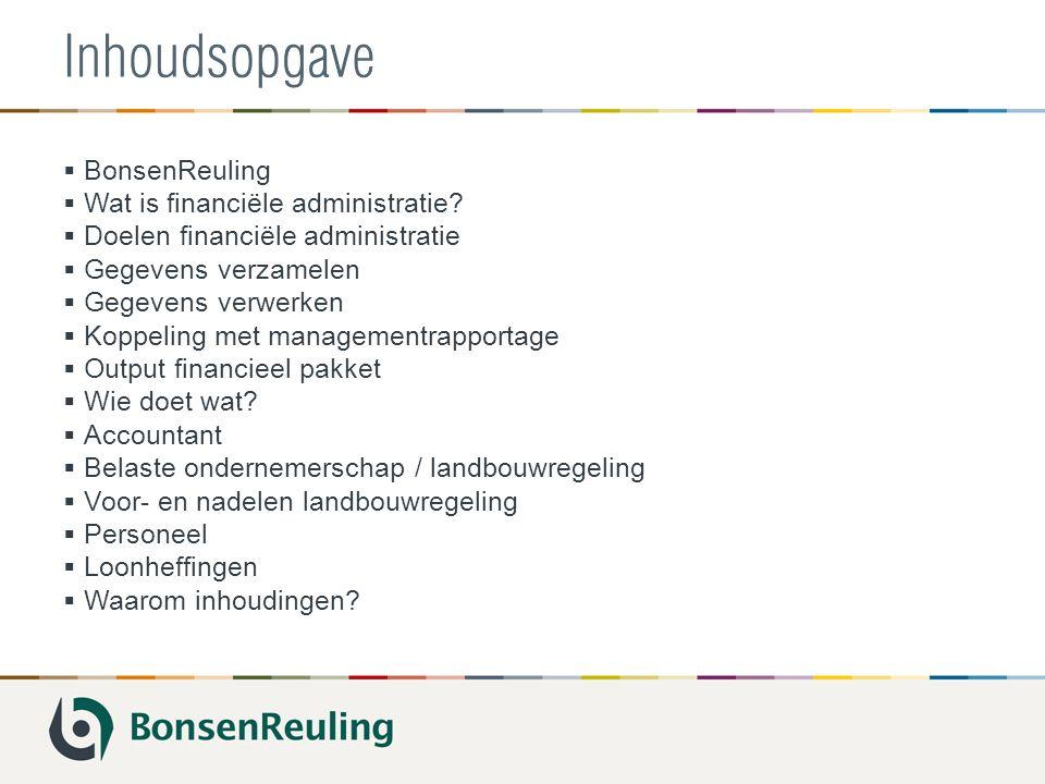 Inhoudsopgave  BonsenReuling  Wat is financiële administratie?  Doelen financiële administratie  Gegevens verzamelen  Gegevens verwerken  Koppel
