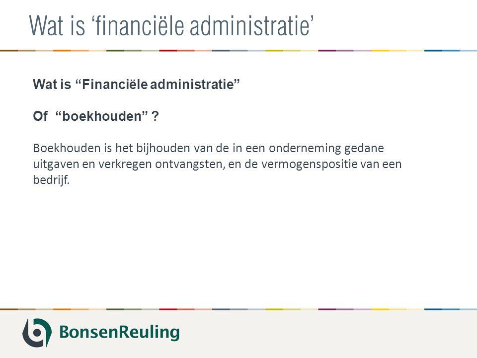 """Wat is 'financiële administratie' Wat is """"Financiële administratie"""" Of """"boekhouden"""" ? Boekhouden is het bijhouden van de in een onderneming gedane uit"""
