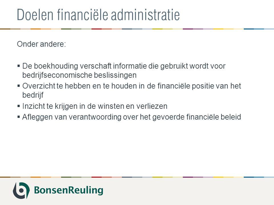 Doelen financiële administratie Onder andere:  De boekhouding verschaft informatie die gebruikt wordt voor bedrijfseconomische beslissingen  Overzic