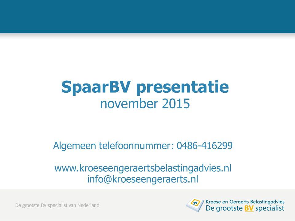 SpaarBV presentatie november 2015 Algemeen telefoonnummer: 0486-416299 www.kroeseengeraertsbelastingadvies.nl info@kroeseengeraerts.nl