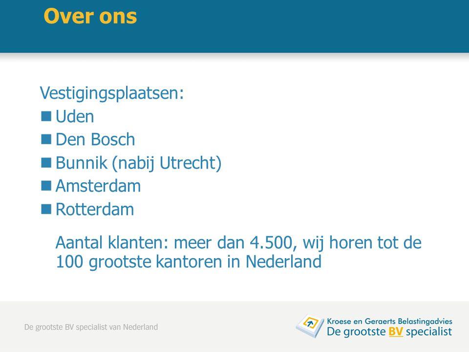 Vestigingsplaatsen: Uden Den Bosch Bunnik (nabij Utrecht) Amsterdam Rotterdam Aantal klanten: meer dan 4.500, wij horen tot de 100 grootste kantoren i