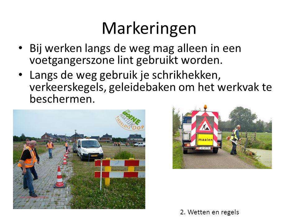 Markeringen Bij werken langs de weg mag alleen in een voetgangerszone lint gebruikt worden. Langs de weg gebruik je schrikhekken, verkeerskegels, gele