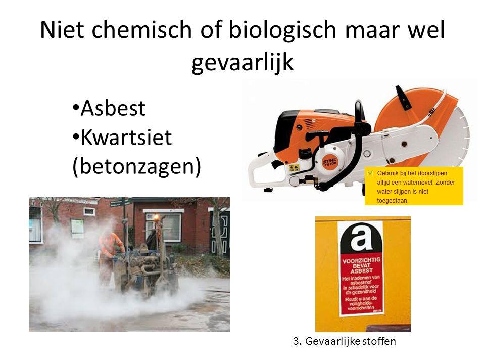 Niet chemisch of biologisch maar wel gevaarlijk 3. Gevaarlijke stoffen Asbest Kwartsiet (betonzagen)