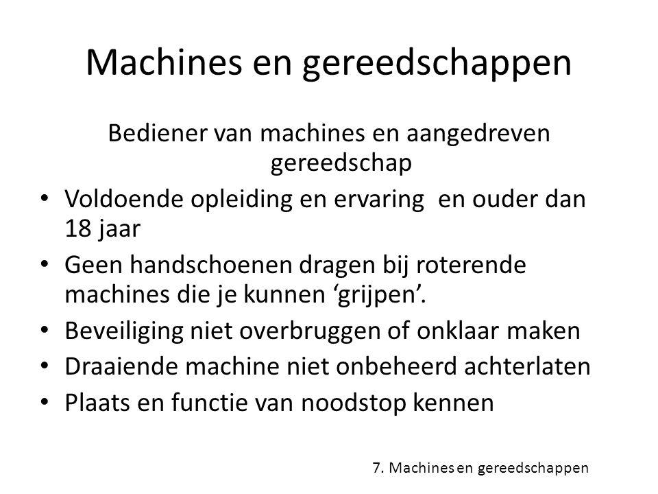 Machines en gereedschappen Bediener van machines en aangedreven gereedschap Voldoende opleiding en ervaring en ouder dan 18 jaar Geen handschoenen dra