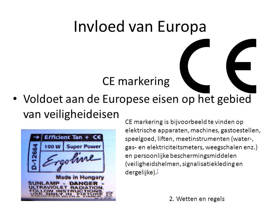 Invloed van Europa CE markering Voldoet aan de Europese eisen op het gebied van veiligheideisen 2. Wetten en regels CE markering is bijvoorbeeld te vi