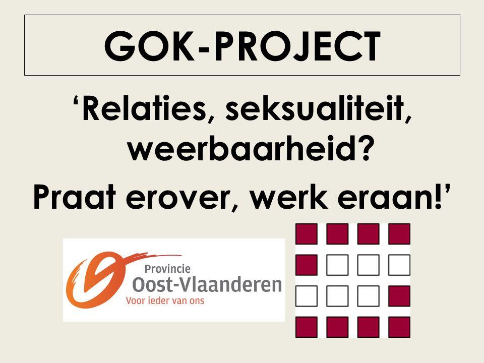 GOK-PROJECT 'Relaties, seksualiteit, weerbaarheid Praat erover, werk eraan!'
