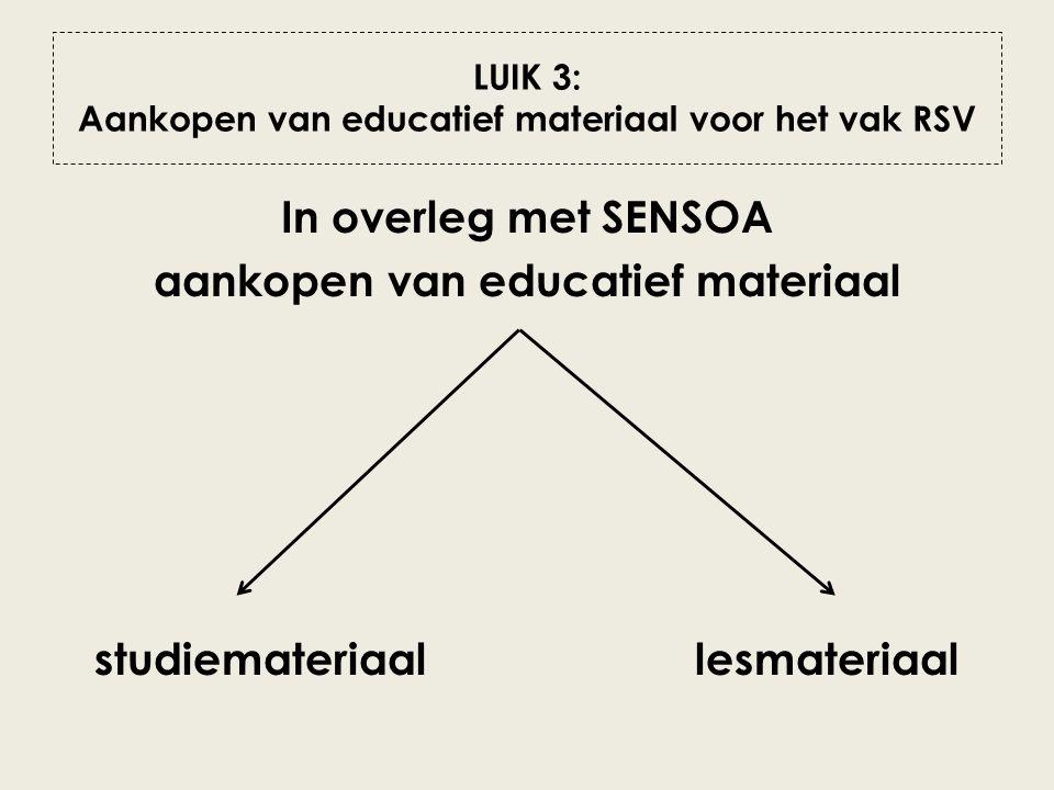 LUIK 3: Aankopen van educatief materiaal voor het vak RSV In overleg met SENSOA aankopen van educatief materiaal studiemateriaal lesmateriaal