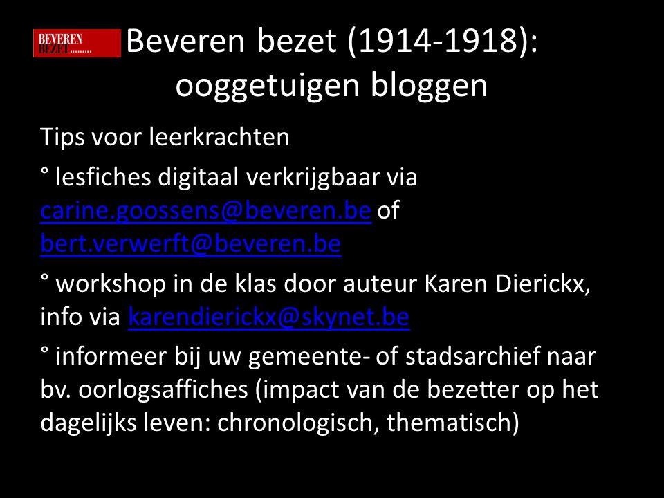Beveren bezet (1914-1918): ooggetuigen bloggen Tips voor leerkrachten ° lesfiches digitaal verkrijgbaar via carine.goossens@beveren.be of bert.verwerft@beveren.be carine.goossens@beveren.be bert.verwerft@beveren.be ° workshop in de klas door auteur Karen Dierickx, info via karendierickx@skynet.bekarendierickx@skynet.be ° informeer bij uw gemeente- of stadsarchief naar bv.