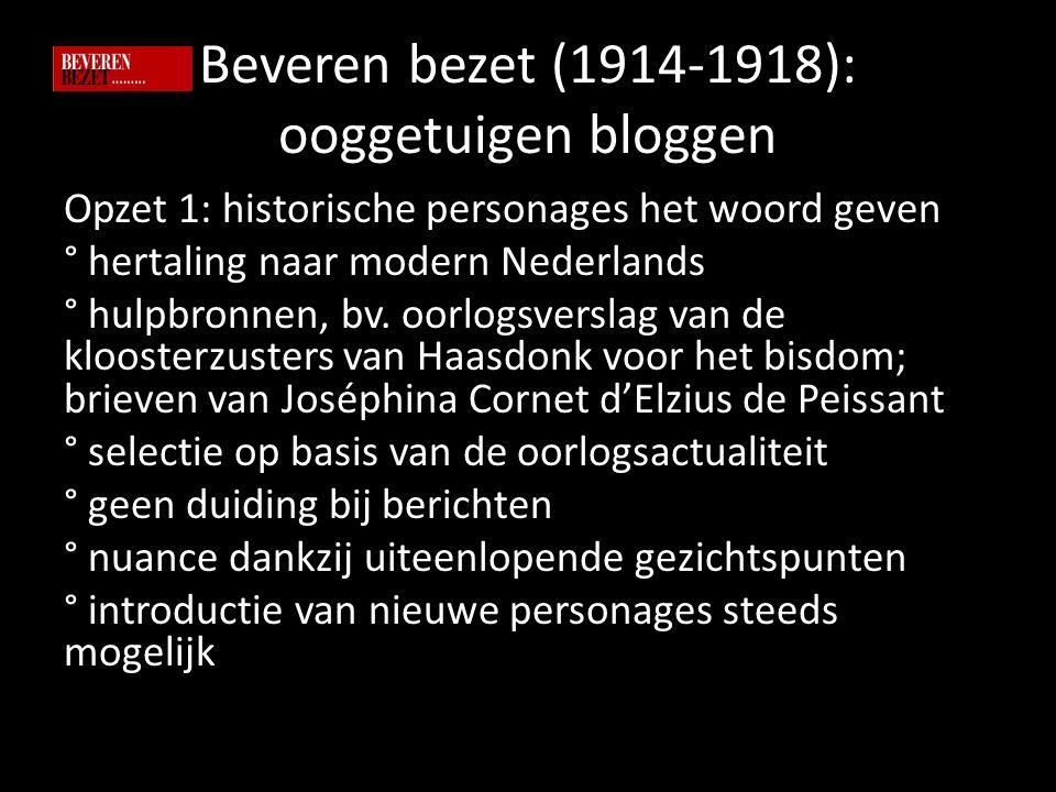 Beveren bezet (1914-1918): ooggetuigen bloggen Opzet 1: historische personages het woord geven ° hertaling naar modern Nederlands ° hulpbronnen, bv.