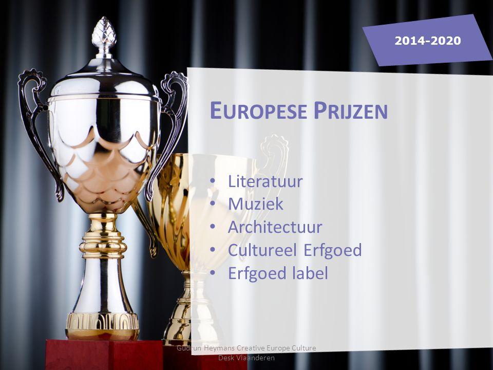 E UROPESE P RIJZEN Literatuur Muziek Architectuur Cultureel Erfgoed Erfgoed label 2014-2020 Gudrun Heymans Creative Europe Culture Desk Vlaanderen