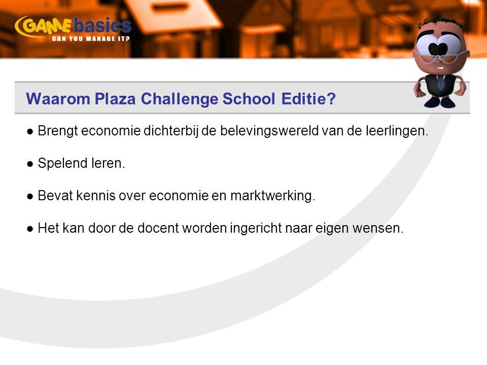 Waarom Plaza Challenge School Editie? ● Brengt economie dichterbij de belevingswereld van de leerlingen. ● Spelend leren. ● Bevat kennis over economie