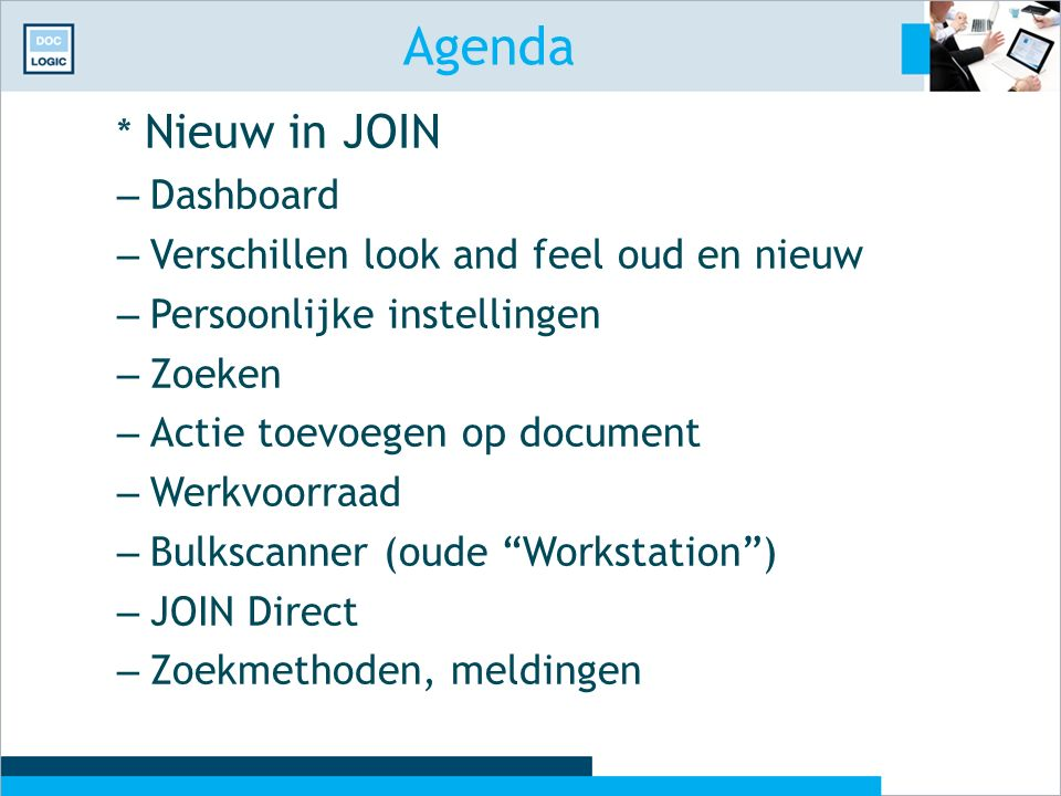 Agenda * Nieuw in JOIN – Dashboard – Verschillen look and feel oud en nieuw – Persoonlijke instellingen – Zoeken – Actie toevoegen op document – Werkv
