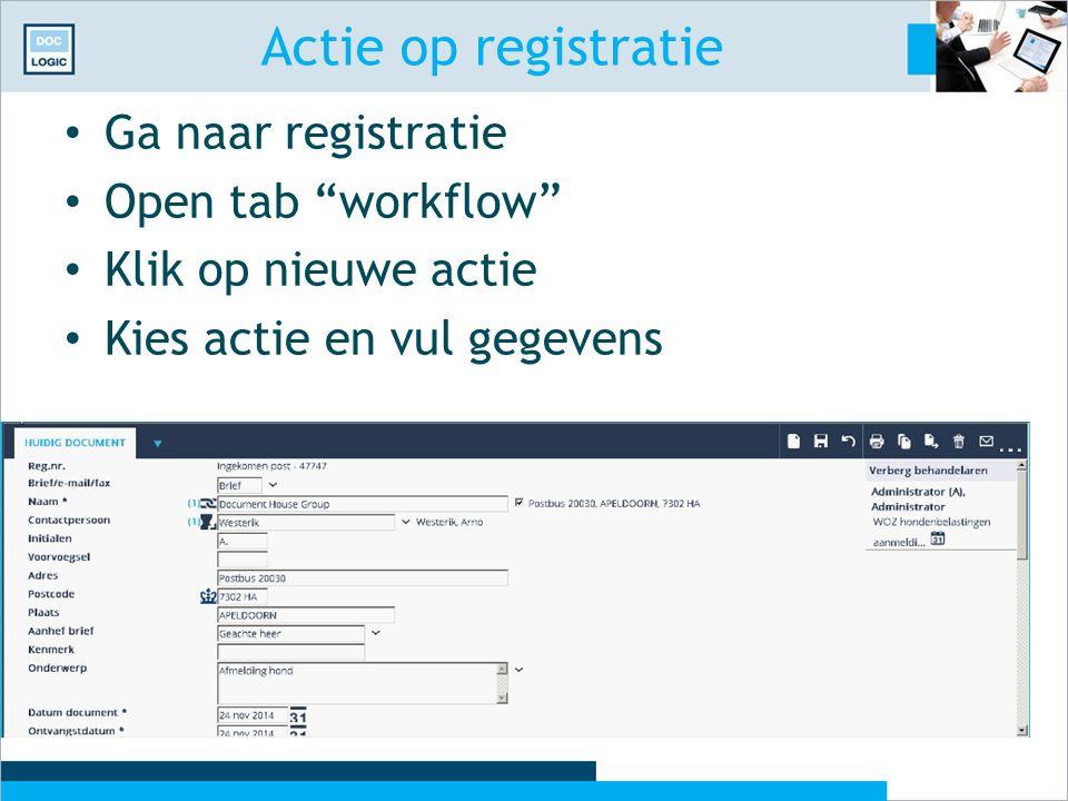 """Actie op registratie Ga naar registratie Open tab """"workflow"""" Klik op nieuwe actie Kies actie en vul gegevens"""
