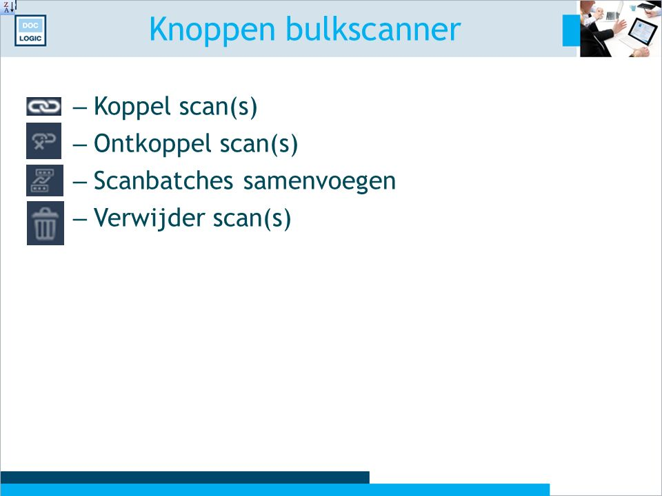 Knoppen bulkscanner – Koppel scan(s) – Ontkoppel scan(s) – Scanbatches samenvoegen – Verwijder scan(s)