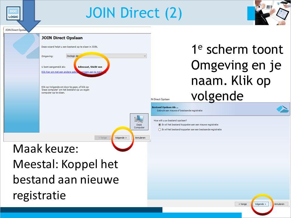 JOIN Direct (2) Maak keuze: Meestal: Koppel het bestand aan nieuwe registratie 1 e scherm toont Omgeving en je naam. Klik op volgende