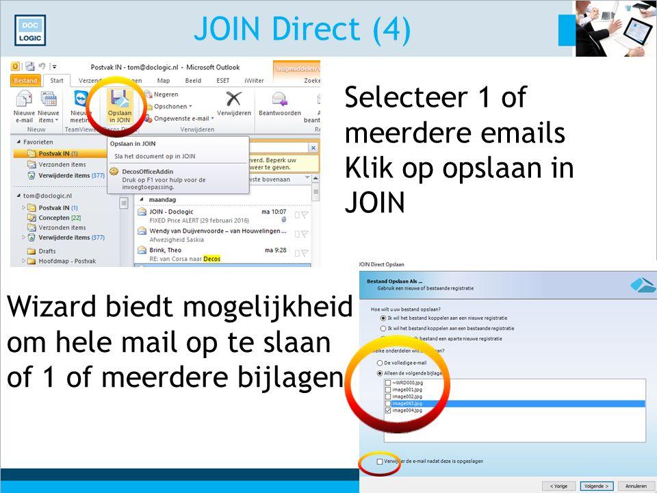 JOIN Direct (4) Selecteer 1 of meerdere emails Klik op opslaan in JOIN Wizard biedt mogelijkheid om hele mail op te slaan of 1 of meerdere bijlagen