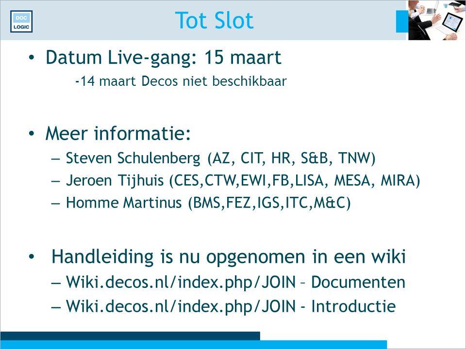 Tot Slot Datum Live-gang: 15 maart -14 maart Decos niet beschikbaar Meer informatie: – Steven Schulenberg (AZ, CIT, HR, S&B, TNW) – Jeroen Tijhuis (CE