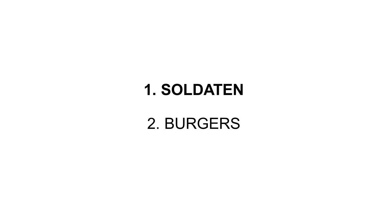 1. SOLDATEN 2. BURGERS