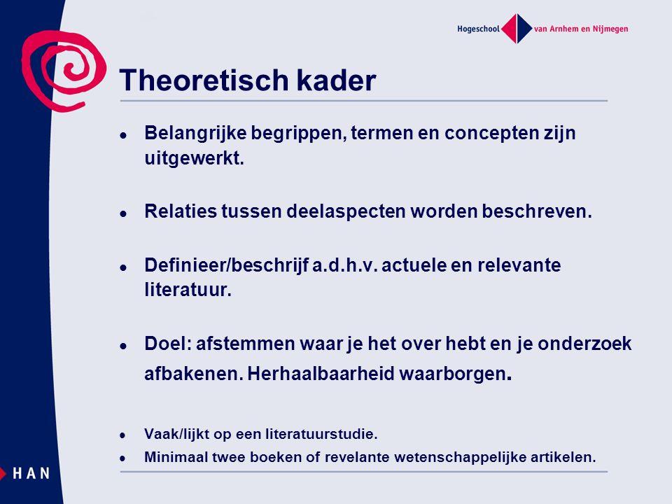 Theoretisch kader Belangrijke begrippen, termen en concepten zijn uitgewerkt. Relaties tussen deelaspecten worden beschreven. Definieer/beschrijf a.d.