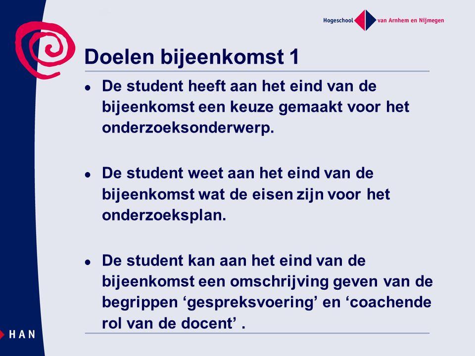 Doelen bijeenkomst 1 De student heeft aan het eind van de bijeenkomst een keuze gemaakt voor het onderzoeksonderwerp.