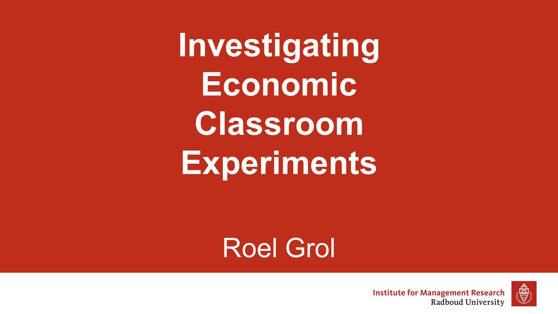 Investigating Economic Classroom Experiments Roel Grol