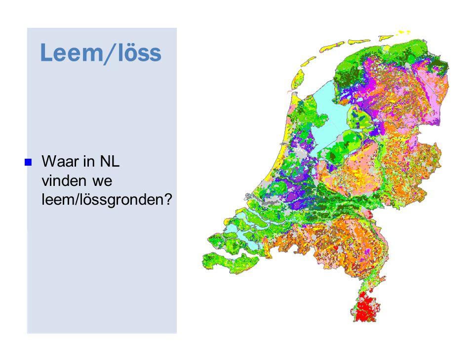 Leem/löss Waar in NL vinden we leem/lössgronden?
