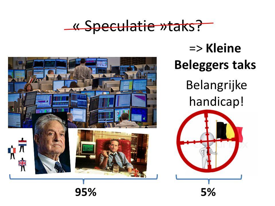 « Speculatie »taks? 95% 5% => Kleine Beleggers taks Belangrijke handicap!