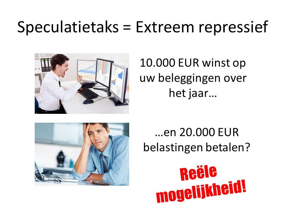 Speculatietaks = Extreem repressief 10.000 EUR winst op uw beleggingen over het jaar… …en 20.000 EUR belastingen betalen? Reële mogelijkheid!