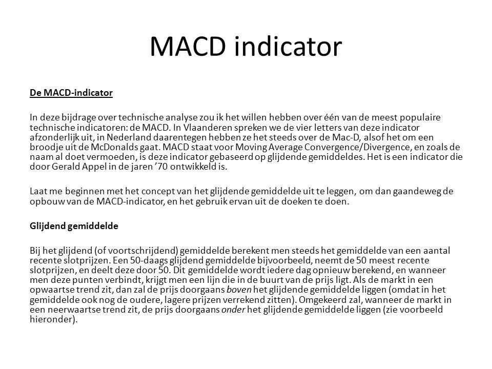 MACD indicator De MACD-indicator In deze bijdrage over technische analyse zou ik het willen hebben over één van de meest populaire technische indicatoren: de MACD.