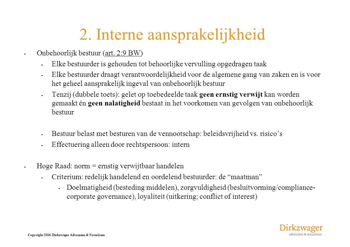Copyright 2016. Dirkzwager Advocaten & Notarissen 2. Interne aansprakelijkheid - Onbehoorlijk bestuur (art. 2:9 BW) - Elke bestuurder is gehouden tot