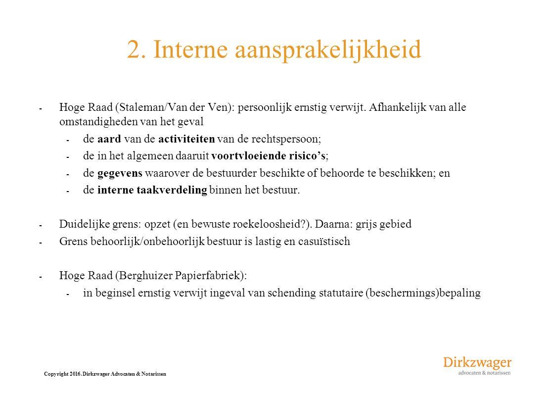 Copyright 2016. Dirkzwager Advocaten & Notarissen 2. Interne aansprakelijkheid - Hoge Raad (Staleman/Van der Ven): persoonlijk ernstig verwijt. Afhank