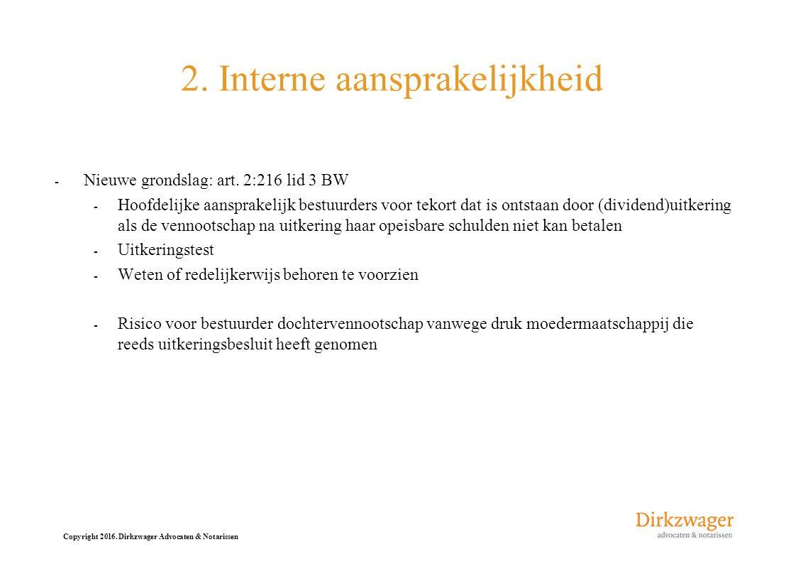 Copyright 2016. Dirkzwager Advocaten & Notarissen 2. Interne aansprakelijkheid - Nieuwe grondslag: art. 2:216 lid 3 BW - Hoofdelijke aansprakelijk bes