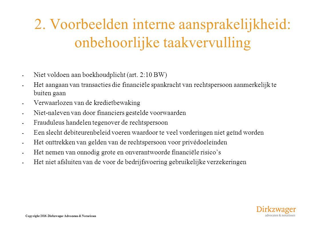 Copyright 2016. Dirkzwager Advocaten & Notarissen 2. Voorbeelden interne aansprakelijkheid: onbehoorlijke taakvervulling - Niet voldoen aan boekhoudpl