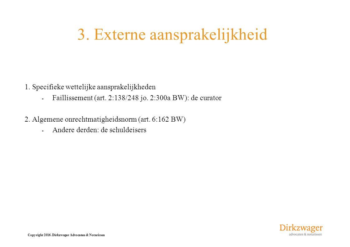 Copyright 2016. Dirkzwager Advocaten & Notarissen 3. Externe aansprakelijkheid 1. Specifieke wettelijke aansprakelijkheden - Faillissement (art. 2:138