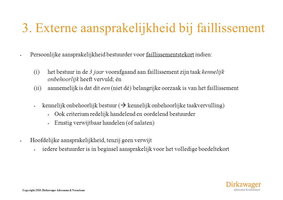 Copyright 2016. Dirkzwager Advocaten & Notarissen 3. Externe aansprakelijkheid bij faillissement - Persoonlijke aansprakelijkheid bestuurder voor fail
