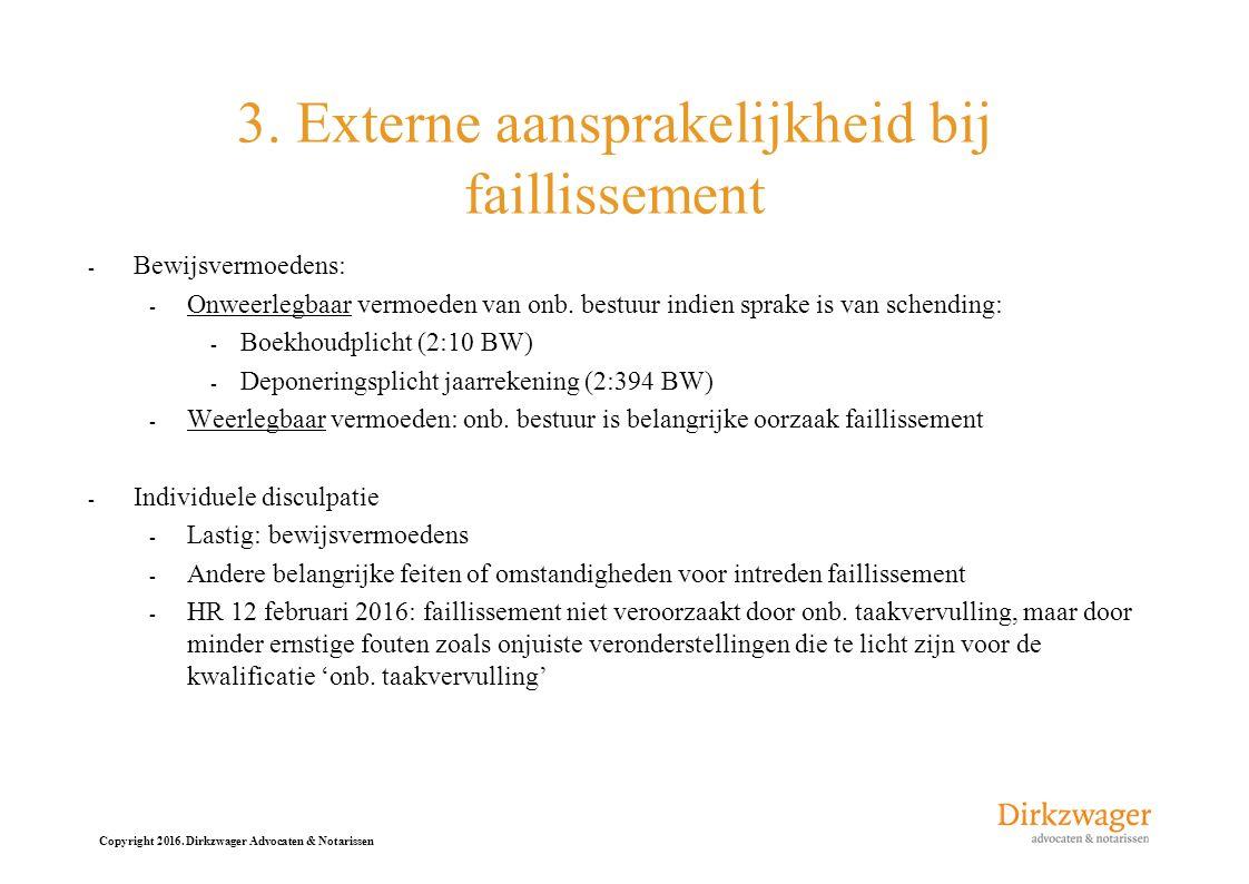 Copyright 2016. Dirkzwager Advocaten & Notarissen 3. Externe aansprakelijkheid bij faillissement - Bewijsvermoedens: - Onweerlegbaar vermoeden van onb