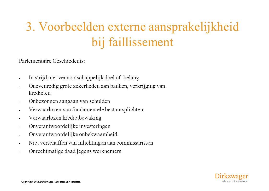 Copyright 2016. Dirkzwager Advocaten & Notarissen 3. Voorbeelden externe aansprakelijkheid bij faillissement Parlementaire Geschiedenis: - In strijd m
