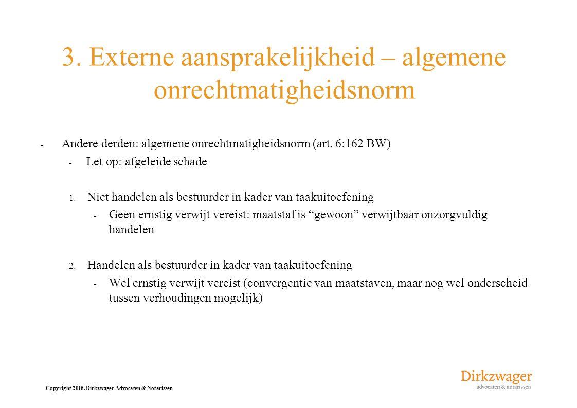 Copyright 2016. Dirkzwager Advocaten & Notarissen 3. Externe aansprakelijkheid – algemene onrechtmatigheidsnorm - Andere derden: algemene onrechtmatig