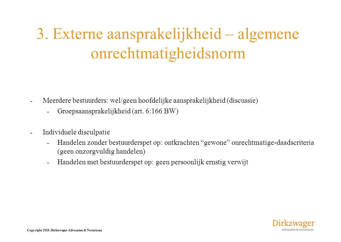 Copyright 2016. Dirkzwager Advocaten & Notarissen 3. Externe aansprakelijkheid – algemene onrechtmatigheidsnorm - Meerdere bestuurders: wel/geen hoofd