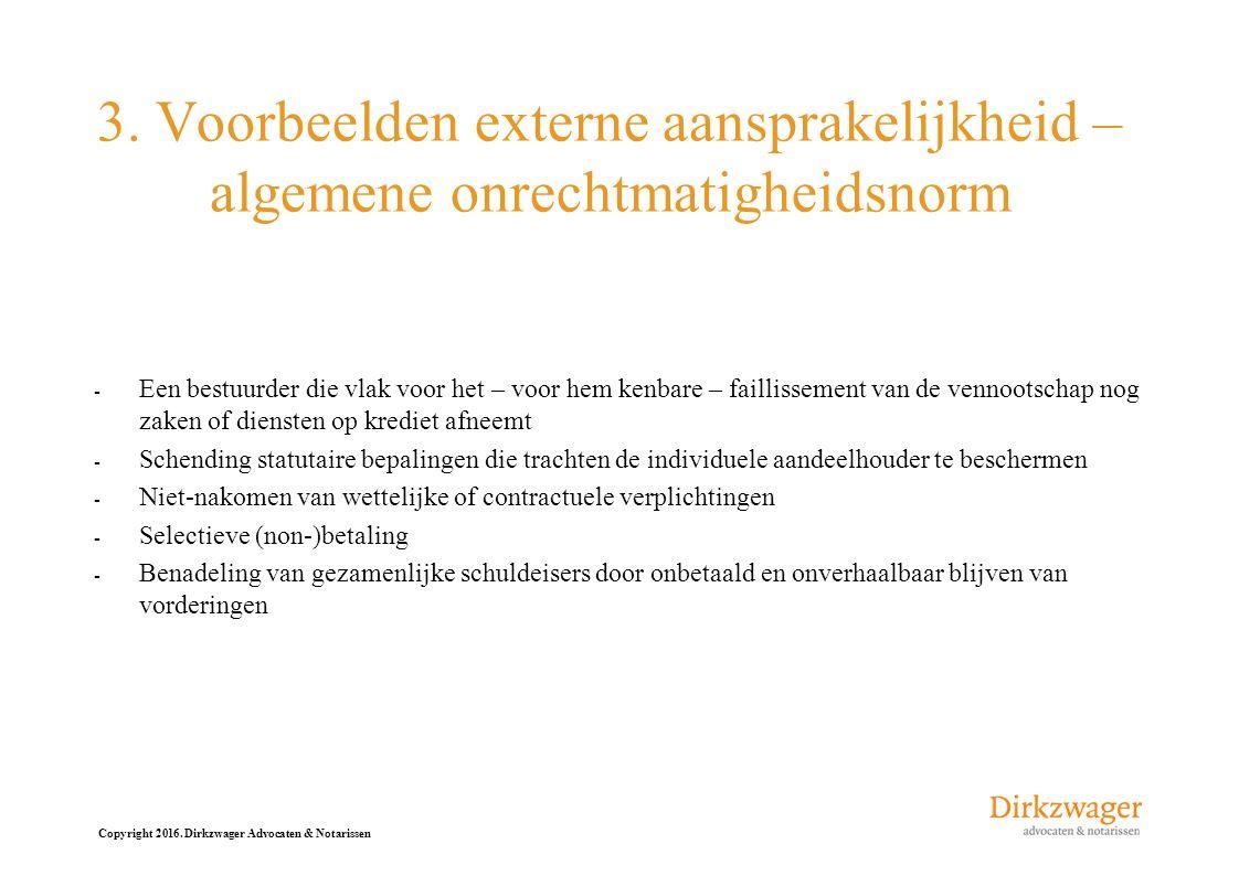 Copyright 2016. Dirkzwager Advocaten & Notarissen 3. Voorbeelden externe aansprakelijkheid – algemene onrechtmatigheidsnorm - Een bestuurder die vlak