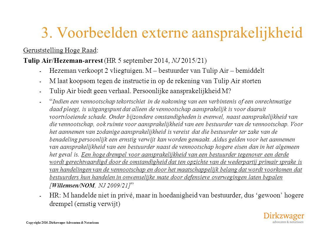 Copyright 2016. Dirkzwager Advocaten & Notarissen 3. Voorbeelden externe aansprakelijkheid Geruststelling Hoge Raad: Tulip Air/Hezeman-arrest (HR 5 se