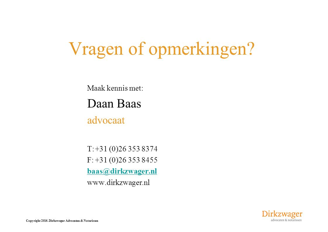 Copyright 2016. Dirkzwager Advocaten & Notarissen Vragen of opmerkingen? Maak kennis met: Daan Baas advocaat T:+31 (0)26 353 8374 F:+31 (0)26 353 8455