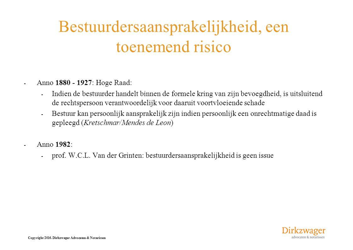 Copyright 2016. Dirkzwager Advocaten & Notarissen Bestuurdersaansprakelijkheid, een toenemend risico - Anno 1880 - 1927: Hoge Raad: - Indien de bestuu