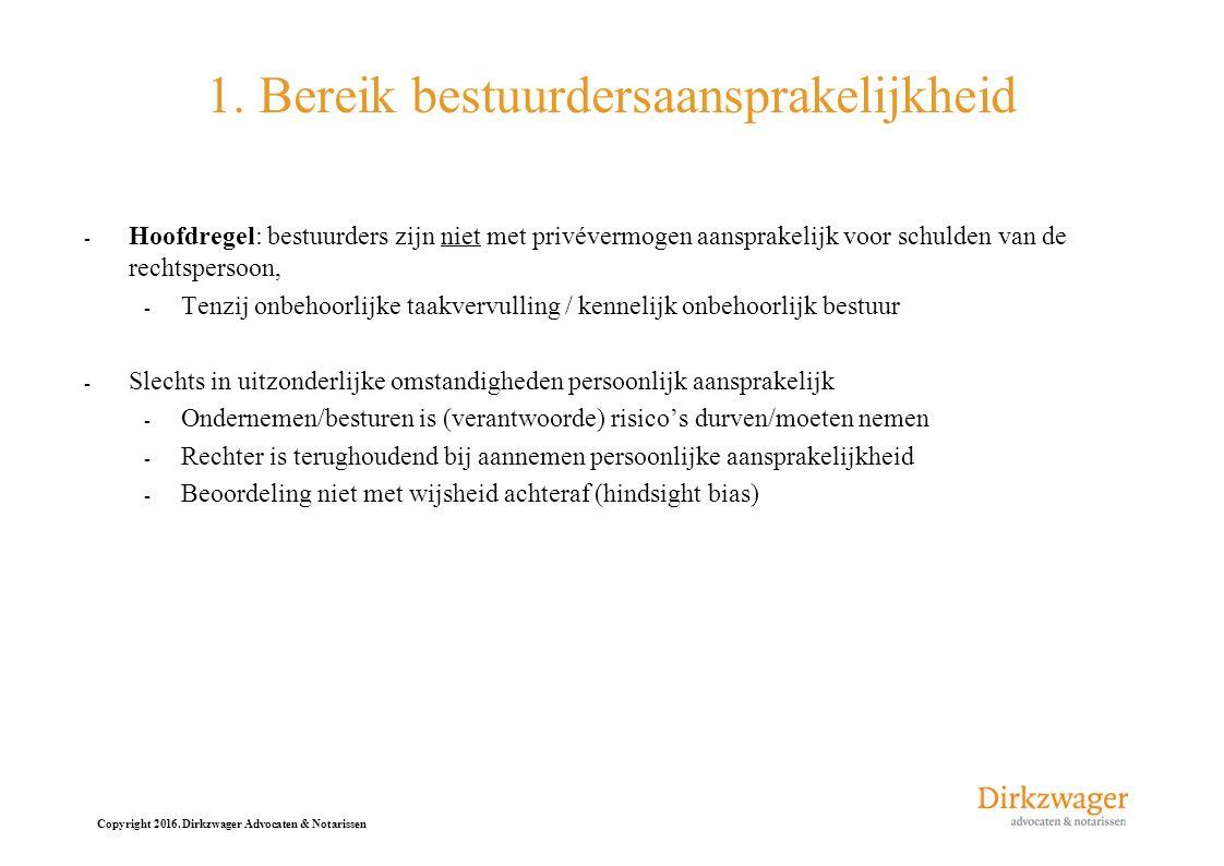 Copyright 2016. Dirkzwager Advocaten & Notarissen 1. Bereik bestuurdersaansprakelijkheid - Hoofdregel: bestuurders zijn niet met privévermogen aanspra